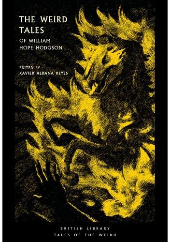 Okładka książki The Weird Tales of William Hope Hodgson Xavier Aldana Reyes,William Hope Hodgson