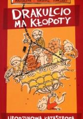 Okładka książki Drakulcio ma kłopoty. Urodzinowa katastrofa