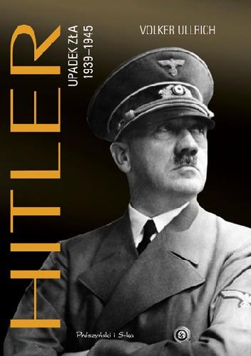 Okładka książki Hitler. Upadek zła 1939–1945 Volker Ullrich