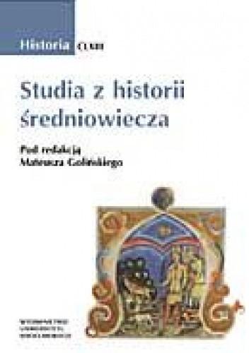 Okładka książki Studia z historii średniowiecza Mateusz Goliński,praca zbiorowa