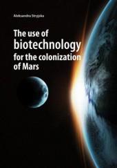 Okładka książki The use of biotechnology for the colonization of Mars
