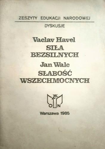Okładka książki Siła bezsilnych. Słabość wszechmocnych. Václav Havel,Jan Walc
