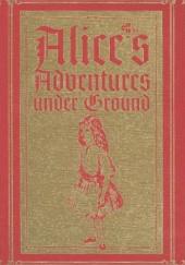 Okładka książki Alice's Adventures Under Ground: A Facsimile