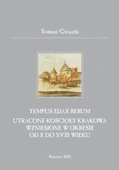 Okładka książki Tempus edax rerum. Utracone kościoły Krakowa wzniesione w okresie od X do XVIII wieku.