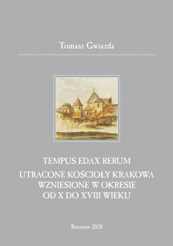 Okładka książki Tempus edax rerum. Utracone kościoły Krakowa wzniesione w okresie od X do XVIII wieku. Tomasz Gwiazda