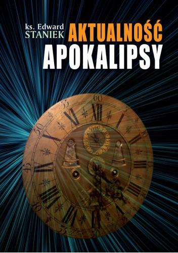 Okładka książki Aktualność Apokalipsy Ks. Edward Staniek