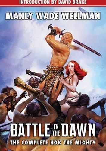 Okładka książki Battle in the Dawn: The Complete Hok the Mighty Manly Wade Wellman