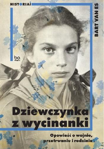 Okładka książki Dziewczynka z wycinanki. Opowieść o wojnie, przetrwaniu i rodzinie Bart van Es