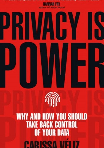 Okładka książki Privacy is Power: Why and How You Should Take Back Control of Your Data Carissa Veliz