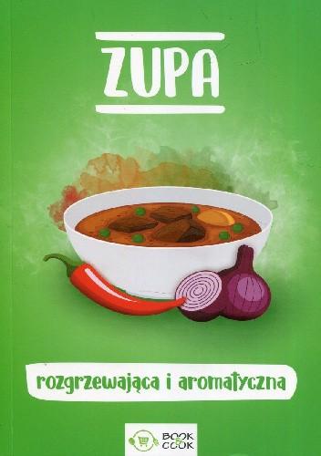 Okładka książki Zupa rozgrzewająca i aromatyczna Małgorzata Durnowska