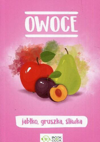 Okładka książki Owoce. Jabłko, gruszka, śliwka Małgorzata Durnowska