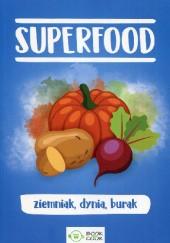 Okładka książki Superfood. Ziemniak, dynia, burak