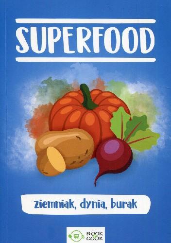 Okładka książki Superfood. Ziemniak, dynia, burak Małgorzata Durnowska