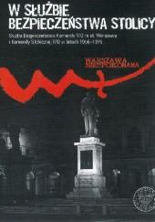 Okładka książki W służbie bezpieczeństwa stolicy. Służba Bezpieczeństwa Komendy MO m.st. Warszawy i Komendy Stołecznej MO w latach 1956–1975
