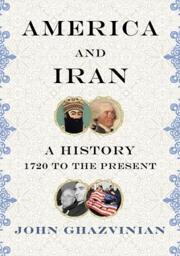 Okładka książki America and Iran: A History, 1720 to the Present John Ghazvinian