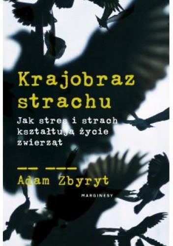 Okładka książki Krajobraz strachu. Jak stres i strach kształtują życie zwierząt Adam Zbyryt