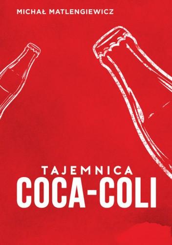 Okładka książki Tajemnica Coca-Coli Michał Matlengiewicz