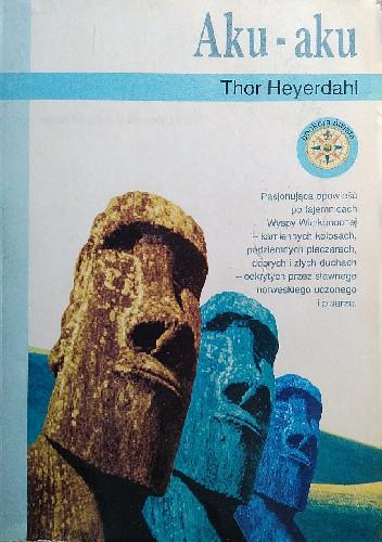 Okładka książki Aku-Aku. Tajemnica Wyspy Wielkanocnej Thor Heyerdahl