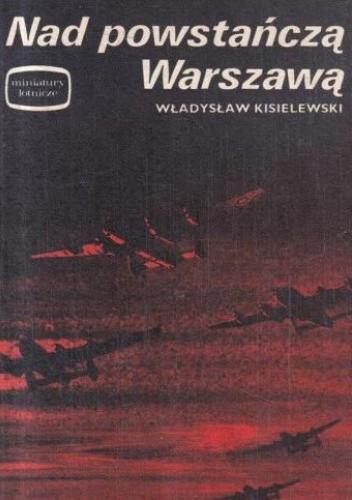 Okładka książki Nad powstańczą Warszawą Władysław Kisielewski