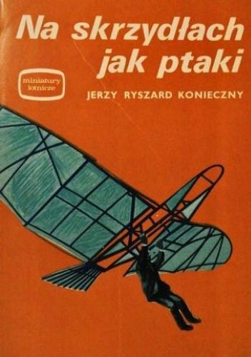 Okładka książki Na skrzydłach jak ptaki Jerzy R. Konieczny