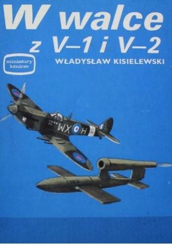 Okładka książki W walce z V-1 i V-2 Władysław Kisielewski