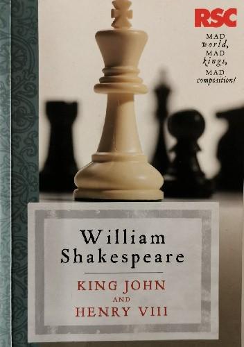Okładka książki King John and Henry VIII (The RSC Shakespeare) Jonathan Bate,Eric Rasmussen,William Shakespeare