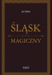 Okładka książki Śląsk magiczny: niesamowite miejsca, niezwykli ludzie, niepowtarzalne klimaty