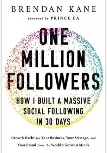 Okładka książki One Million Followers: How I Built a Massive Social Following in 30 Days Brendan Kane