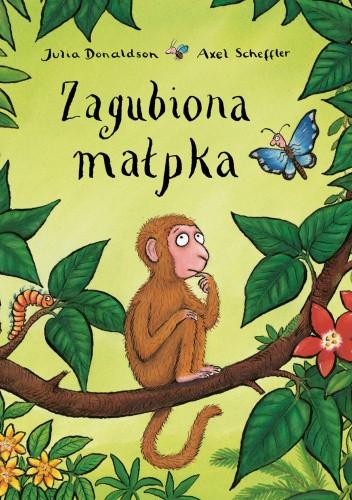 Okładka książki Zagubiona małpka Julia Donaldson,Axel Scheffler