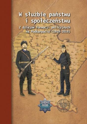 Okładka książki W służbie państwu i społeczeństwu. Z dziejów formacji policyjnych na Podkarpaciu (1919–2019) Wiesław Szpakowicz