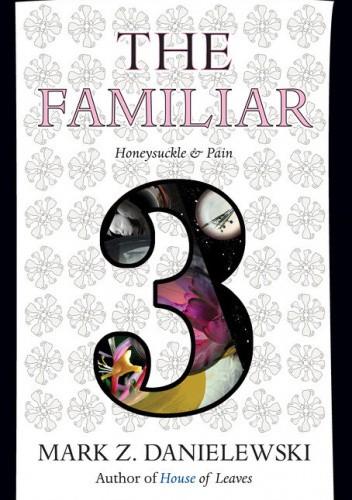 Okładka książki The Familiar, Volume 3: Honeysuckle & Pain Mark Z. Danielewski