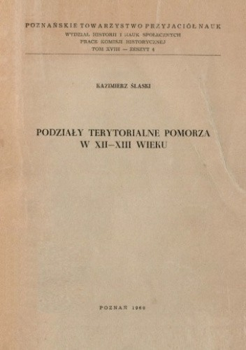 Okładka książki Podziały terytorialne Pomorza w XII-XIII wieku Kazimierz Ślaski