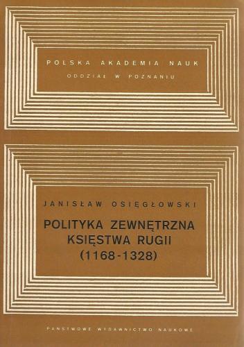 Okładka książki Polityka zewnętrzna Księstwa Rugii (1168-1328) Janisław Osięgłowski