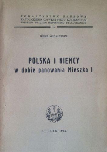 Okładka książki Polska i Niemcy w dobie panowania Mieszka I Józef Widajewicz