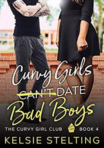 Okładka książki Curvy Girls Can't Date Bad Boys Kelsie Stelting
