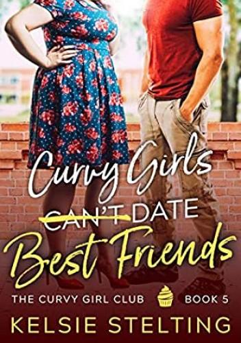 Okładka książki Curvy Girls Can't Date Best Friends Kelsie Stelting