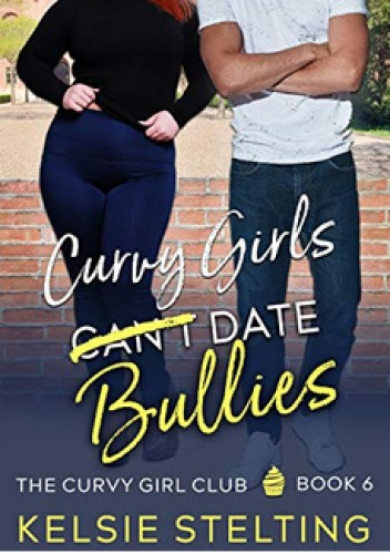 Okładka książki Curvy Girls Can't Date Bullies Kelsie Stelting
