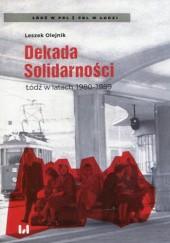 Okładka książki Dekada Solidarności Łódź w latach 1980-1989