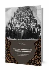 Okładka książki Spór polityczny w Iranie i Imperium Osmańskim. Studium z socjologii historycznej rewolucji konstytucyjnych