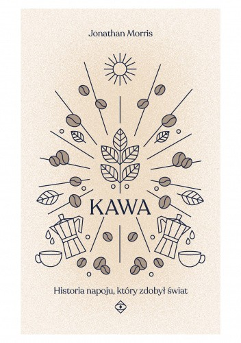 Okładka książki Kawa. Historia napoju, który zdobył świat Jonathan Morris