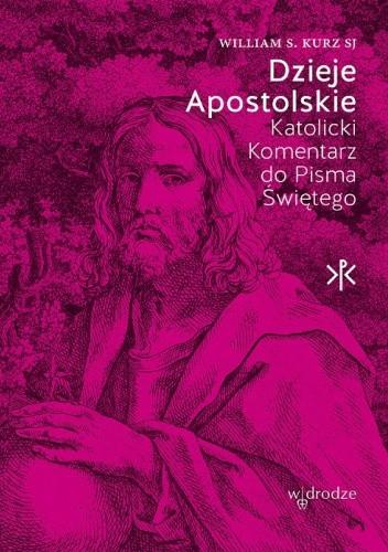 Okładka książki Dzieje Apostolskie. Katolicki Komentarz do Pisma Świętego William S. Kurz SJ