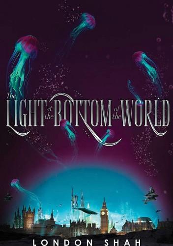 Okładka książki The Light at the Bottom of the World London Shah