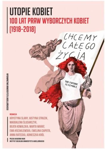 Okładka książki Utopie kobiet. 100 lat praw wyborczych kobiet (1918-2018) Krystyna Slany,Justyna Struzik,Magdalena Ślusarczyk