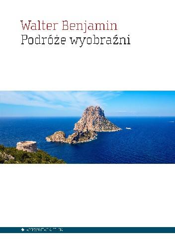 Okładka książki Podróże wyobraźni Walter Benjamin