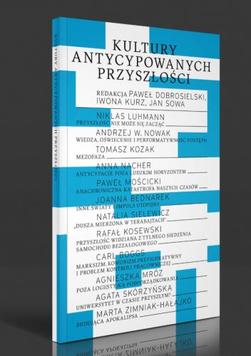 Okładka książki Kultury antycypowanych przyszłości Paweł Dobrosielski,Iwona Kurz,Jan Sowa
