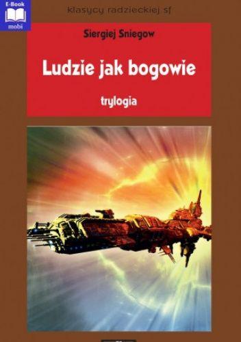Okładka książki Ludzie jak bogowie. Trylogia Siergiej Sniegow