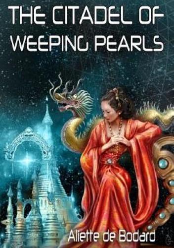 Okładka książki The Citadel of Weeping Pearls Aliette de Bodard