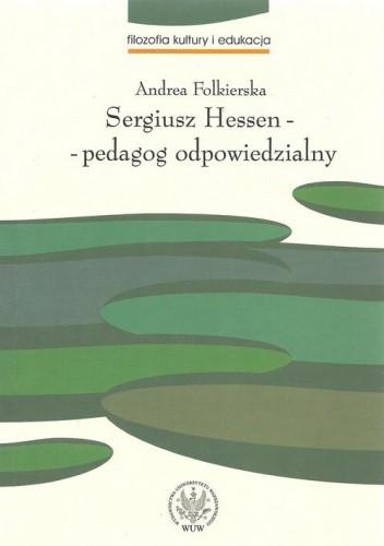 Okładka książki Sergiusz Hessen - pedagog odpowiedzialny Andrea Folkierska