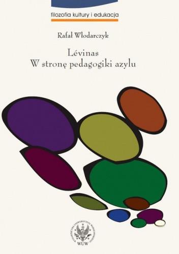 Okładka książki Lévinas: w stronę pedagogiki azylu Rafał Włodarczyk