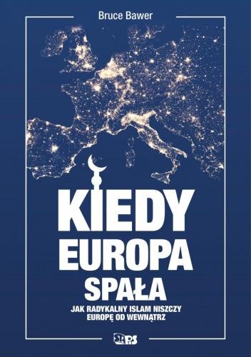Okładka książki Kiedy Europa spała. Jak radykalny islam niszczy Europę od wewnątrz Bruce Bawer